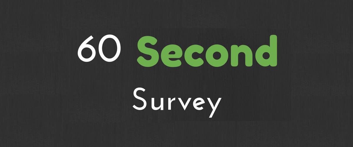 60 Second Survey