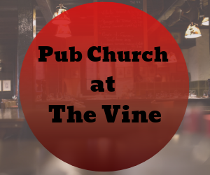 Pub Church at the Vine