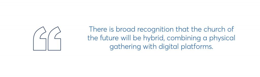 there is broad recognition that they church of the future will be hybrid, combining a physical gathering with digital platforms